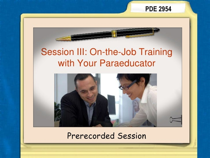 PDE 2954<br />Session III: On-the-Job Training with Your Paraeducator<br />Prerecorded Session<br />