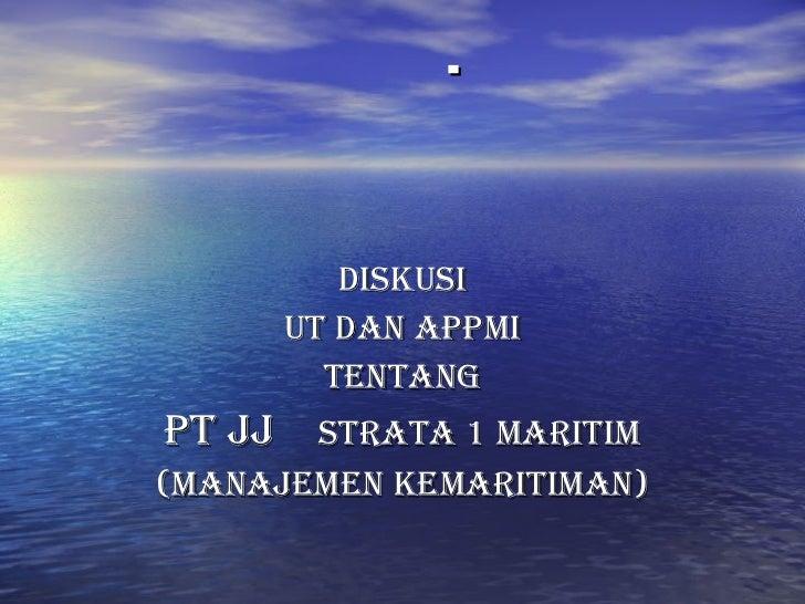   Diskusi UT dan APPMI tentang PT JJ   Strata 1 Maritim (Manajemen Kemaritiman)