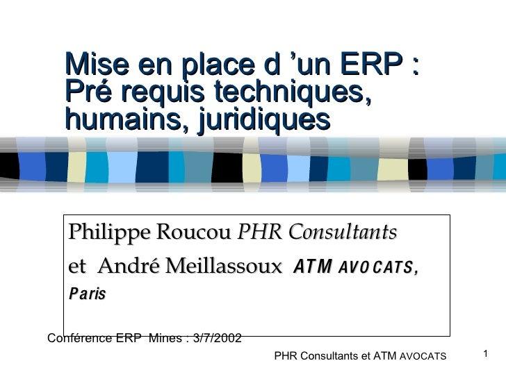 Mise en place d'un ERP : Pré requis techniques, humains, juridiques Philippe Roucou  PHR Consultants et  André Meillassou...