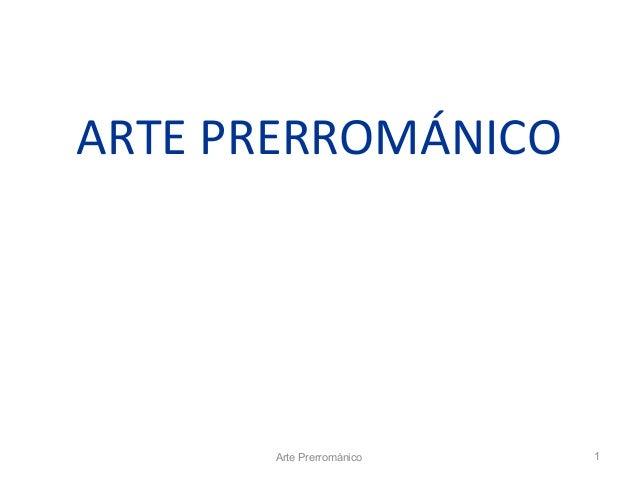 ARTE PRERROMÁNICO      Arte Prerrománico   1
