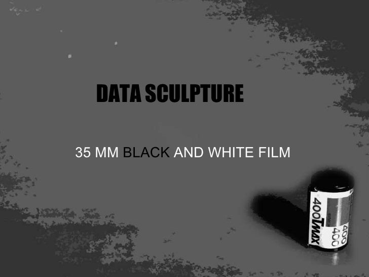 DATA SCULPTURE 35 MM  BLACK  AND WHITE FILM