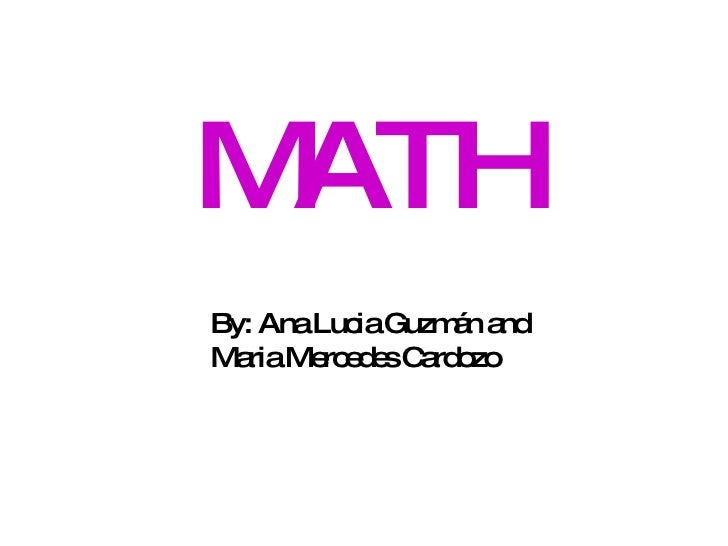 MATH By: Ana Lucia Guzmán and Maria Mercedes Cardozo