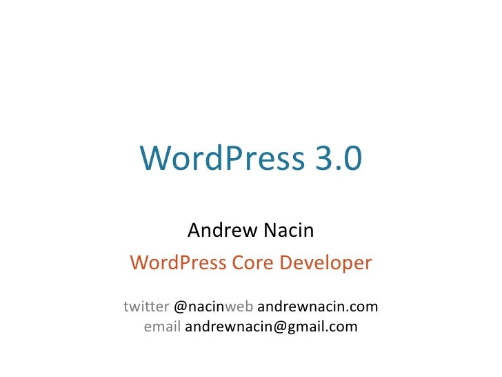 WordPress 3.0<br />Andrew Nacin<br />WordPress Core Developer<br />twitter @nacinweb andrewnacin.com<br />email andrewnaci...
