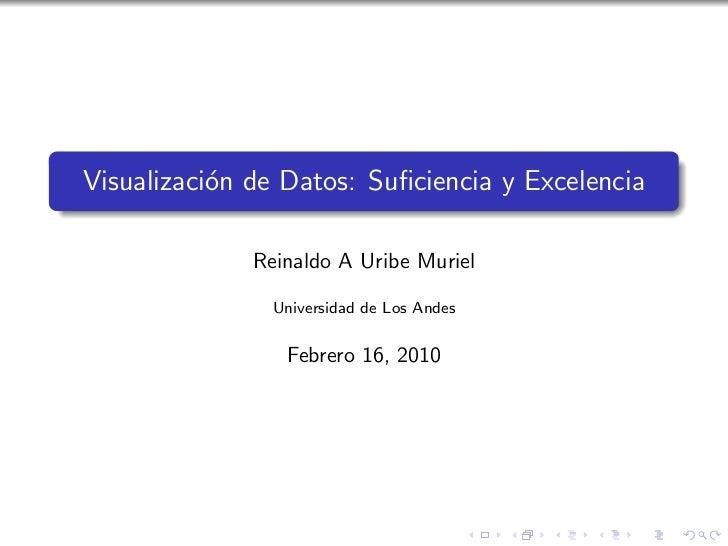 Visualizaci´n de Datos: Suficiencia y Excelencia           o              Reinaldo A Uribe Muriel                Universida...