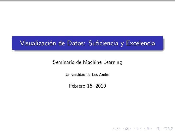 Visualizaci´n de Datos: Suficiencia y Excelencia           o           Seminario de Machine Learning                Univers...