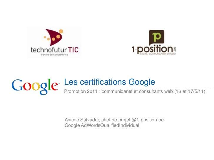 Promotion 2011 : communicants et consultants web (16 et 17/5/11)<br />Les certifications Google<br />Anicée Salvador, chef...
