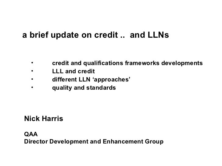 a brief update on credit ..  and LLNs <ul><li>credit and qualifications frameworks developments </li></ul><ul><li>LLL and ...