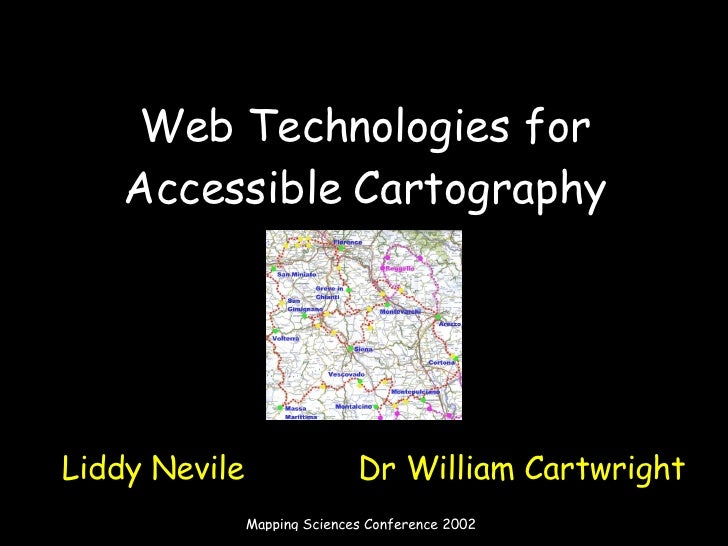 Web Technologies for Accessible Cartography <ul><li>Liddy Nevile   Dr William Cartwright </li></ul>