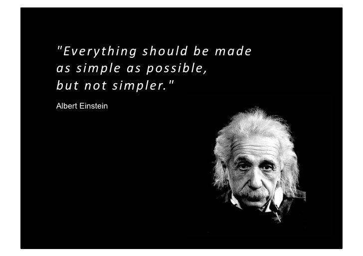 quot;Everythingshouldbemade assimpleaspossible, butnotsimpler.quot; Albert Einstein