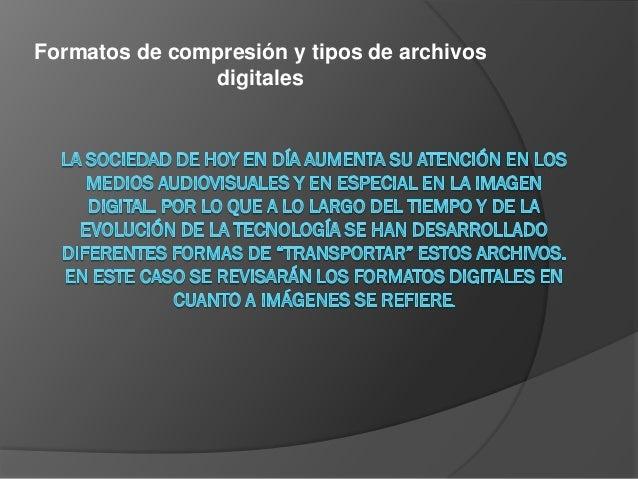 Formatos de compresión y tipos de archivos               digitales