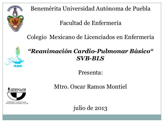 """Benemérita Universidad Autónoma de Puebla Facultad de Enfermería Colegio Mexicano de Licenciados en Enfermería """"Reanimació..."""
