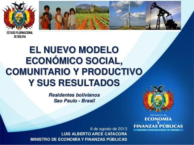ESTADO PLURINACIONAL DE BOLIVIA 6 de agosto de 2013 LUIS ALBERTO ARCE CATACORA MINISTRO DE ECONOMÍA Y FINANZAS PÚBLICAS EL...