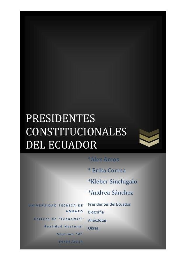 """PRESIDENTES CONSTITUCIONALES DEL ECUADOR U N I V E R S I D A D T É C N I C A D E A M B A T O C a r r e r a d e """" E c o n o..."""