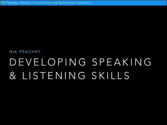 Nik Peachey   Writer   Trainer   Learning Technology Consultant  NIK PEACHEY  DEVELOPING SPEAKING & LISTENING SKILLS