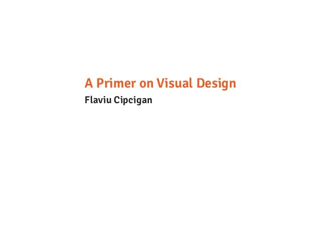 A Primer on Visual Design Flaviu Cipcigan