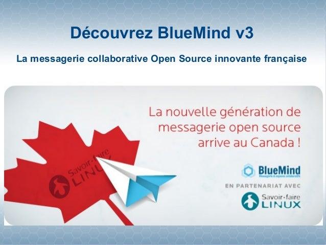 Découvrez BlueMind v3 La messagerie collaborative Open Source innovante française Arrive au Canada avec
