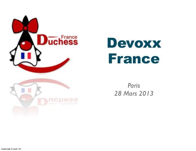 Devoxx                      France                          Paris                      28 Mars 2013mercredi 3 avril 13