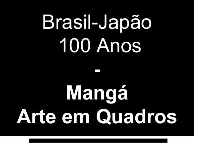 Brasil-Japão    100 Anos         -     MangáArte em Quadros