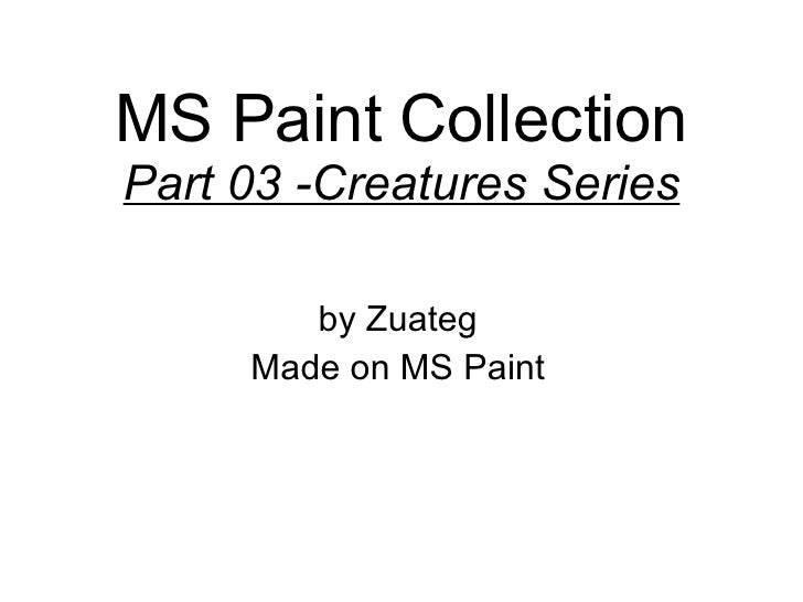 MS Paint Collection Part 03 -Creatures Series by Zuateg Made on MS Paint