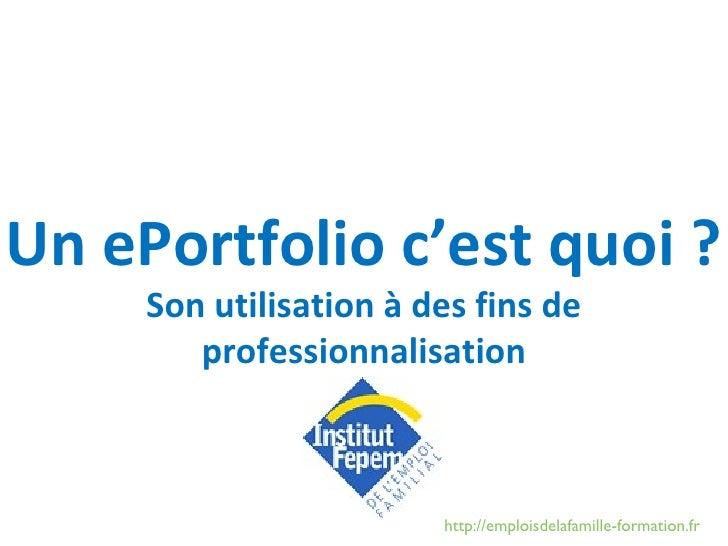 Un ePortfolio c'est quoi ? Son utilisation à des fins de professionnalisation http://emploisdelafamille-formation.fr