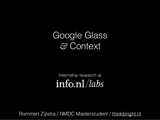 Google Glass & Context Internship research at Rommert Zijlstra / NMDC Masterstudent / thinkbright.nl