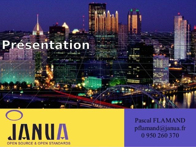 Présentation  (  Pascal FLAMAND pflamand@janua.fr 0 950 260 370