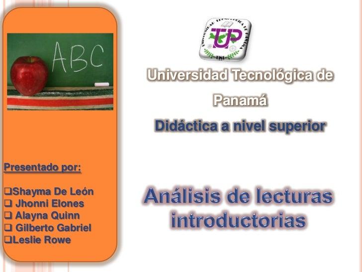 Universidad Tecnológica de Panamá<br />Didáctica a nivel superior<br />Presentado por:<br /><ul><li>Shayma De León