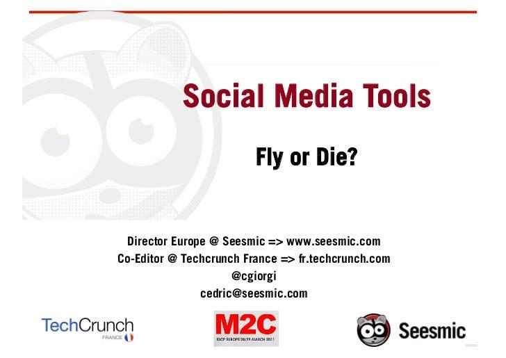 Social Media Tools                         Fly or Die? Director Europe @ Seesmic => www.seesmic.comCo-Editor @ Techcrunch ...