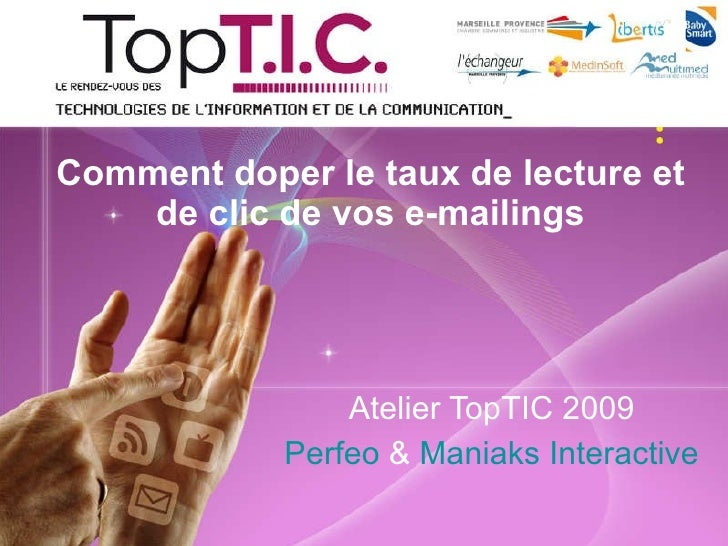 Comment doper le taux de lecture et de clic de vos e-mailings Atelier TopTIC 2009 Perfeo  &  Maniaks Interactive