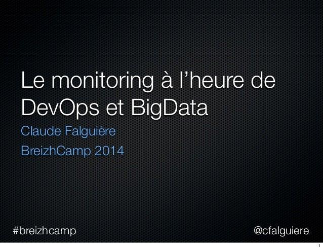 @cfalguiere#breizhcamp Le monitoring à l'heure de DevOps et BigData Claude Falguière BreizhCamp 2014 1