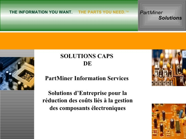 THE INFORMATION YOU WANT.   THE PARTS YOU NEED.  Part   Miner  Solutions SOLUTIONS CAPS  DE PartMiner Information Service...