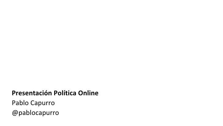 Presentación Política Online Pablo Capurro @pablocapurro