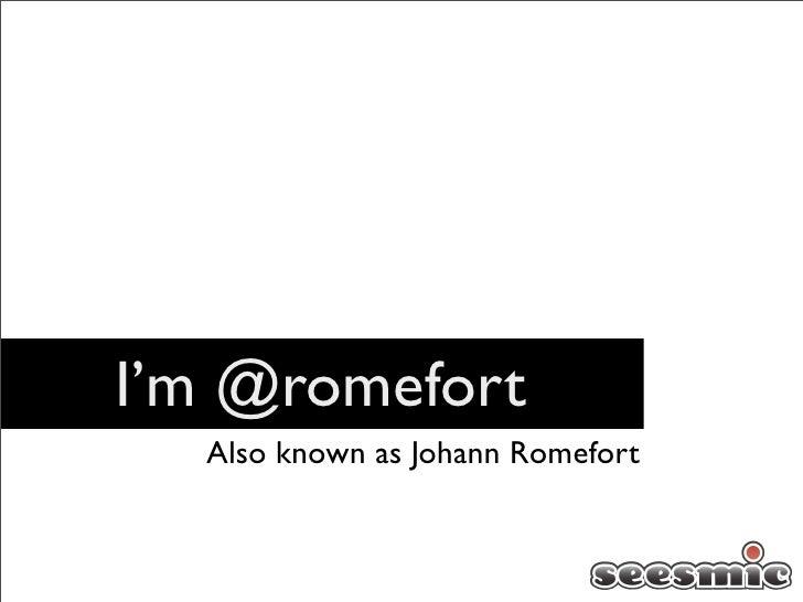 I'm @romefort   Also known as Johann Romefort