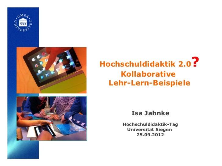 Hochschuldidaktik 2.0        ?    Kollaborative  Lehr-Lern-Beispiele        Isa Jahnke     Hochschuldidaktik-Tag      Univ...