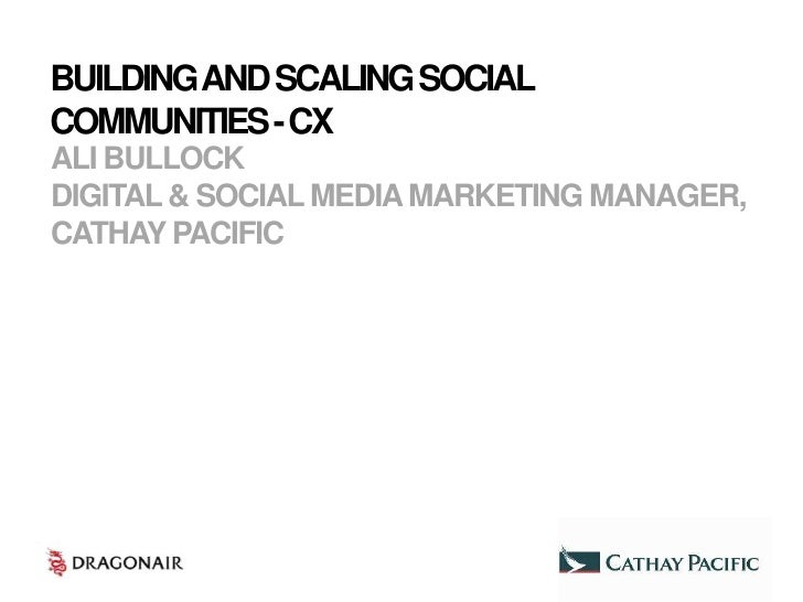 BUILDING AND SCALING SOCIALCOMMUNITIES -CXALI BULLOCKDIGITAL & SOCIAL MEDIA MARKETING MANAGER,CATHAY PACIFIC