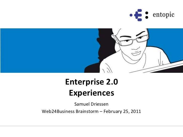 Enterprise2.0Experiences<br />Samuel Driessen<br />Web24Business Brainstorm – February 25, 2011<br />