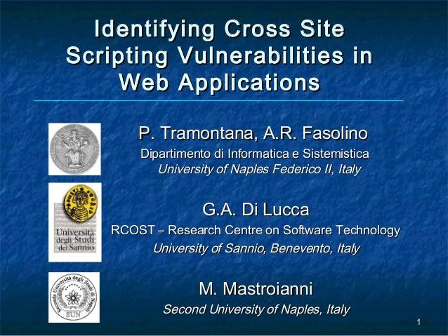 Identifying Cross SiteScripting Vulnerabilities in    Web Applications        P. Tramontana, A.R. Fasolino        Dipartim...