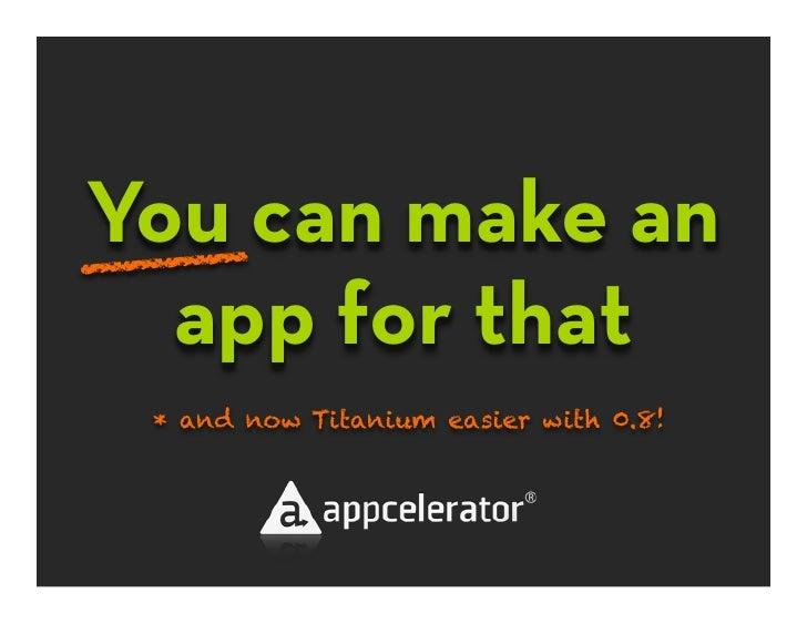 What's great in Appcelerator Titanium 0.8