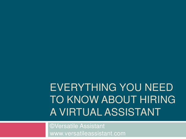 Everything you need to know about hiring a virtual assistant<br />©Versatile Assistant          www.versatileassistant.com...
