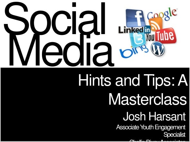 SocialMedia    Hints and Tips: A         Masterclass           Josh Harsant         Associate Youth Engagement            ...