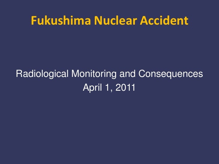 Fukushima Nuclear Accident<br />Radiological Monitoring and Consequences<br />April 1, 2011<br />