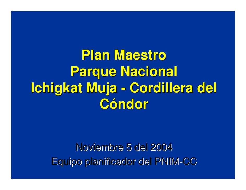 Plan Maestro       Parque Nacional Ichigkat Muja - Cordillera del            Cóndor           Noviembre 5 del 2004    Equi...