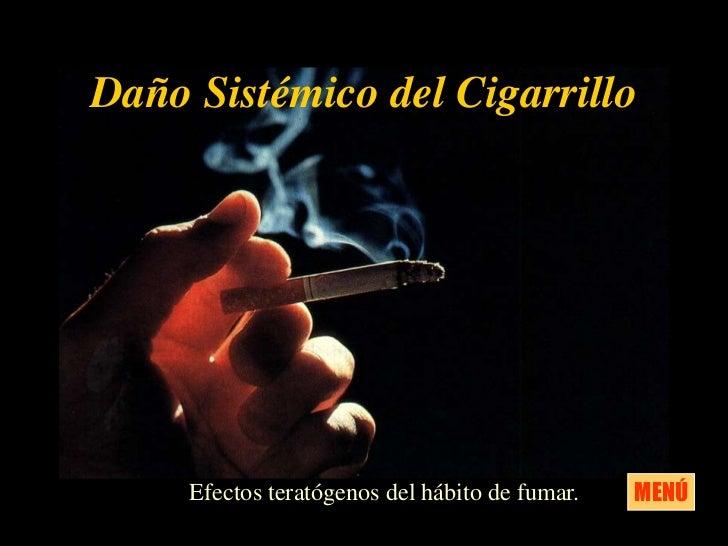 Daño Sistémico del Cigarrillo     Efectos teratógenos del hábito de fumar.   MENÚ