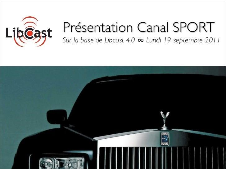 Présentation Canal SPORTSur la base de Libcast 4.0 ∞ Lundi 19 septembre 2011
