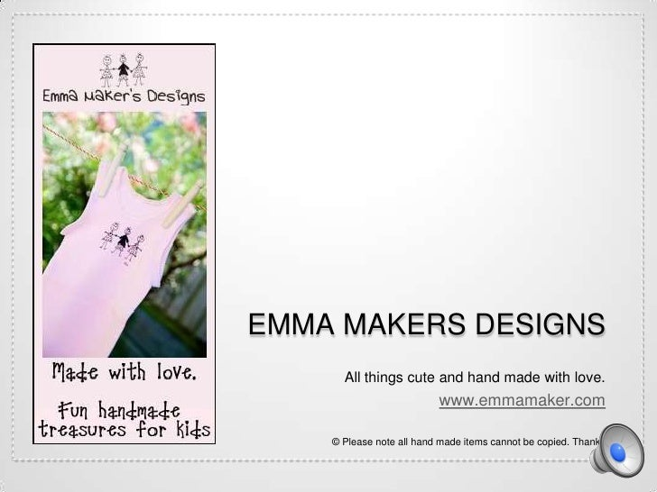 EMMA MAKERS DESIGNS      All things cute and hand made with love.                          www.emmamaker.com    © Please n...