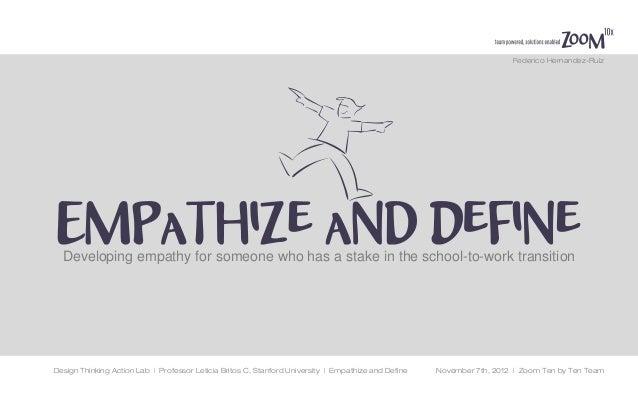 Design Thinking Action Lab | Professor Leticia Britos C, Stanford University | Empathize and Define November 7th, 2012 | Z...