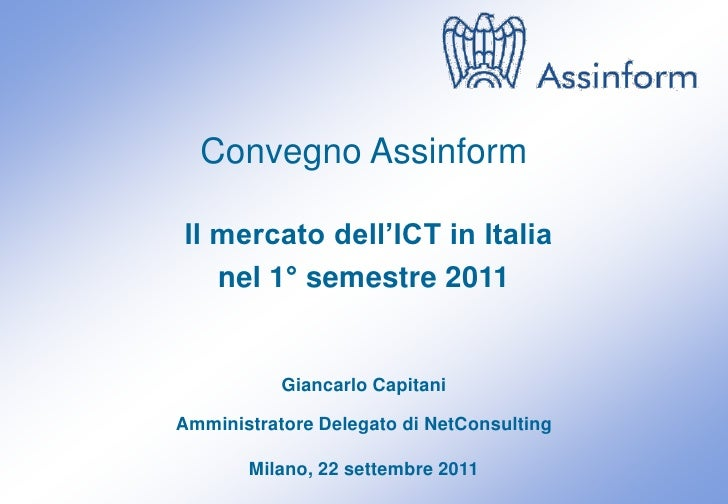 Convegno ASSINFORM - Il Mercato dell'ICT in Italia (primo semestre 2011)