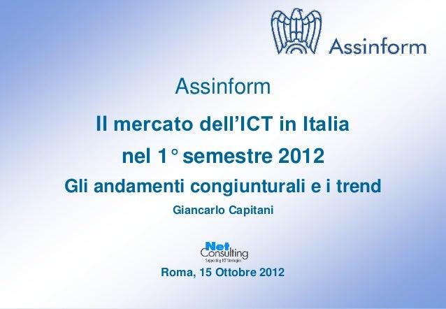 Assinform   Il mercato dell'ICT in Italia      nel 1° semestre 2012Gli andamenti congiunturali e i trend               Gia...