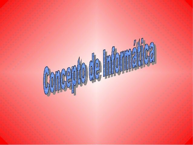 ● INFORMATIQUE: Información automática ● Ciencia que estudia el tratamiento automático y racional de la información.