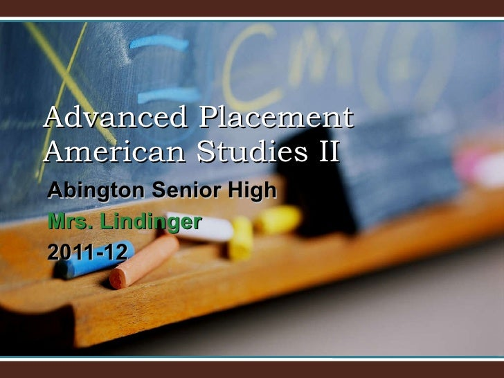 Abington Senior High  Mrs.  Lindinger 2011-12 Advanced Placement American Studies II
